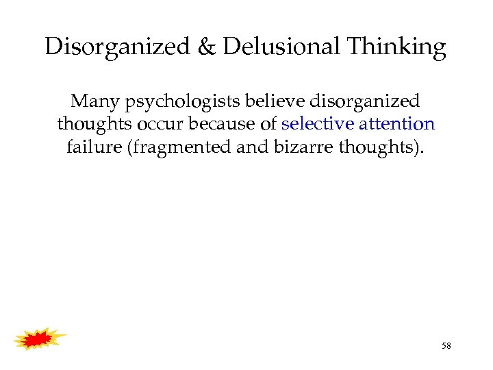 Disorganized & Delusional Thinking Many psychologists believe disorganized thoughts occur because of selective attention