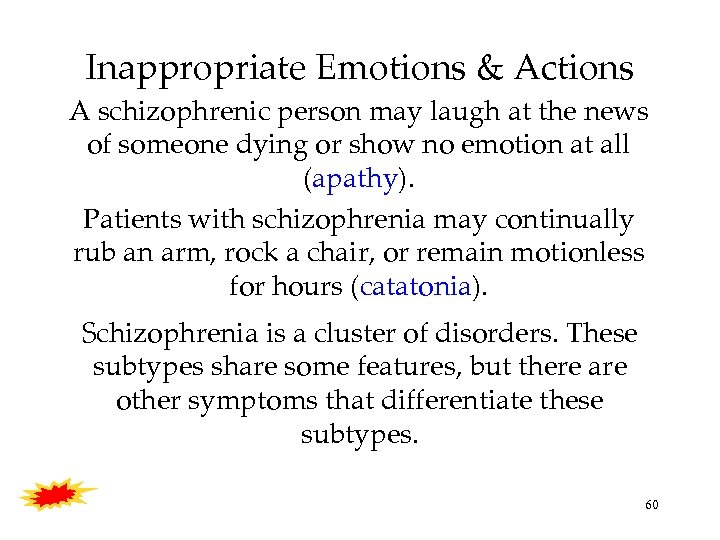 Inappropriate Emotions & Actions A schizophrenic person may laugh at the news of someone