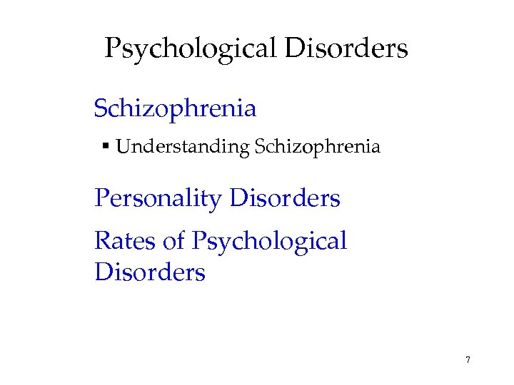 Psychological Disorders Schizophrenia Understanding Schizophrenia Personality Disorders Rates of Psychological Disorders 7