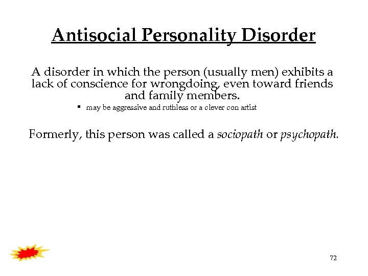 Antisocial Personality Disorder A disorder in which the person (usually men) exhibits a lack