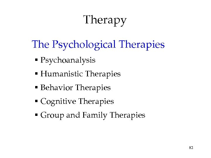Therapy The Psychological Therapies Psychoanalysis Humanistic Therapies Behavior Therapies Cognitive Therapies Group and Family