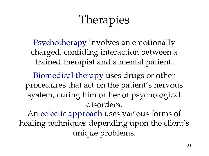 Therapies Psychotherapy involves an emotionally charged, confiding interaction between a trained therapist and a