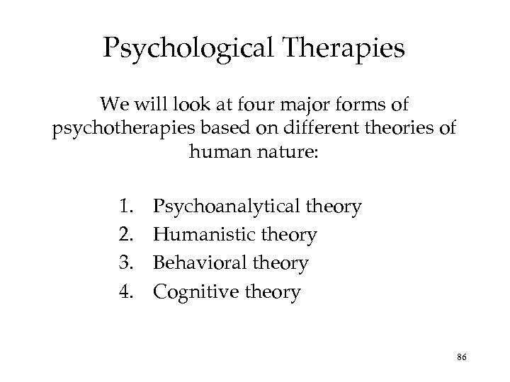 Psychological Therapies We will look at four major forms of psychotherapies based on different