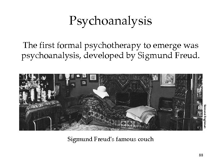 Psychoanalysis The first formal psychotherapy to emerge was psychoanalysis, developed by Sigmund Freud. Edmund