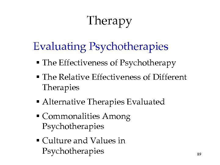 Therapy Evaluating Psychotherapies The Effectiveness of Psychotherapy The Relative Effectiveness of Different Therapies Alternative