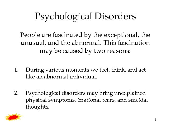 Psychological Disorders People are fascinated by the exceptional, the unusual, and the abnormal. This