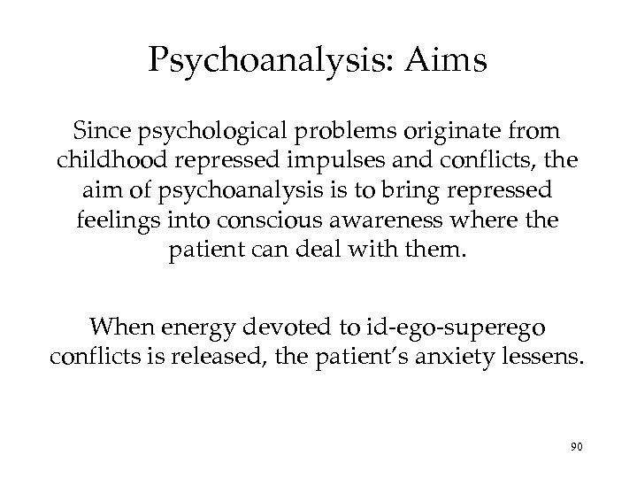 Psychoanalysis: Aims Since psychological problems originate from childhood repressed impulses and conflicts, the aim
