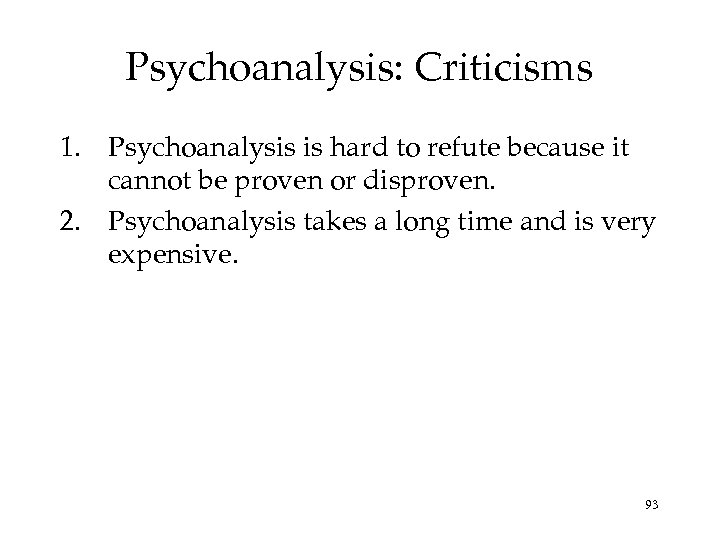 Psychoanalysis: Criticisms 1. Psychoanalysis is hard to refute because it cannot be proven or