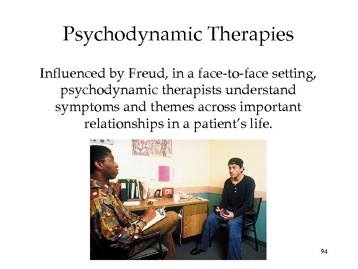 Psychodynamic Therapies Influenced by Freud, in a face-to-face setting, psychodynamic therapists understand symptoms and