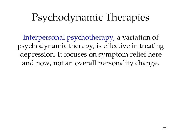 Psychodynamic Therapies Interpersonal psychotherapy, a variation of psychodynamic therapy, is effective in treating depression.