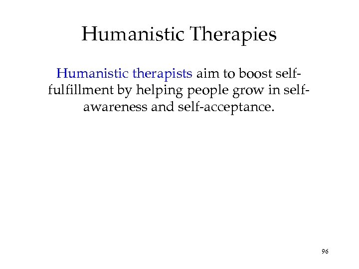 Humanistic Therapies Humanistic therapists aim to boost selffulfillment by helping people grow in selfawareness