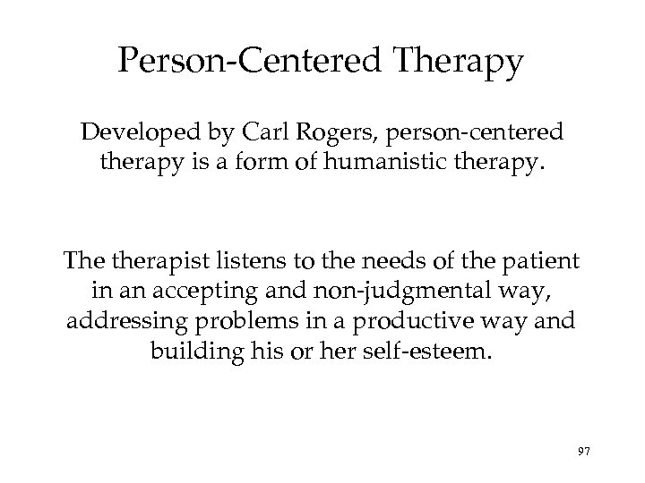 Person-Centered Therapy Developed by Carl Rogers, person-centered therapy is a form of humanistic therapy.