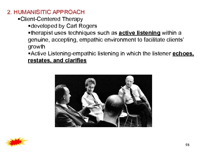 2. HUMANISITIC APPROACH Client-Centered Therapy developed by Carl Rogers therapist uses techniques such as