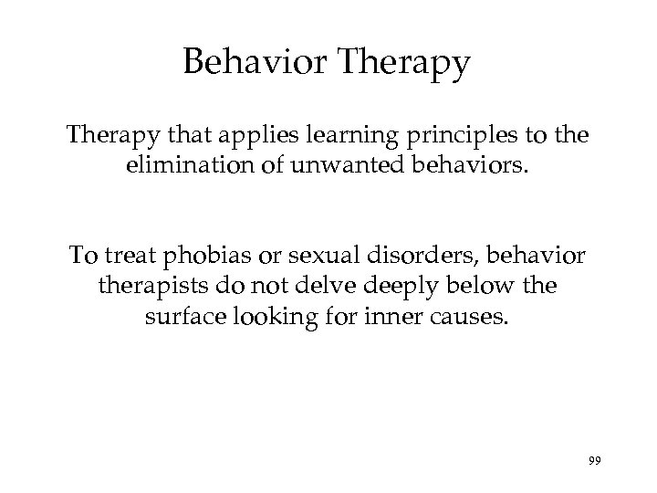 Behavior Therapy that applies learning principles to the elimination of unwanted behaviors. To treat