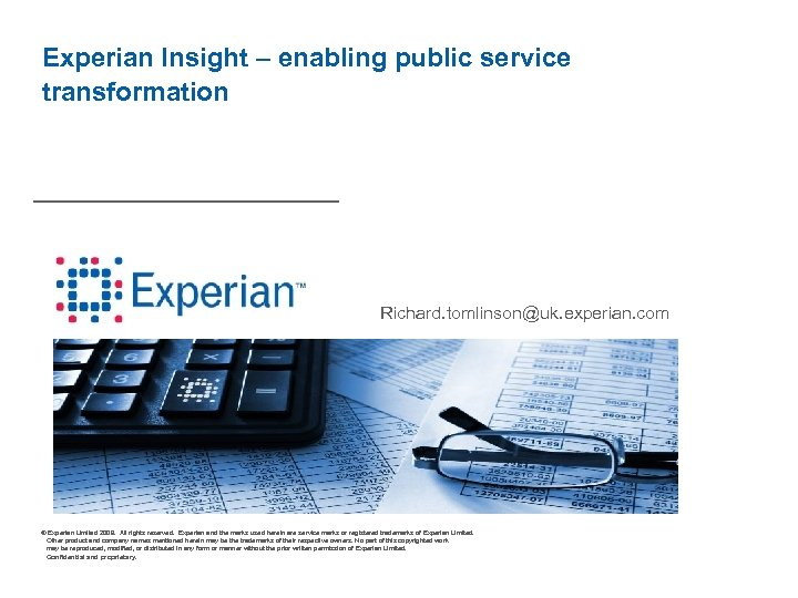 Experian Insight – enabling public service transformation Richard. tomlinson@uk. experian. com © Experian Limited