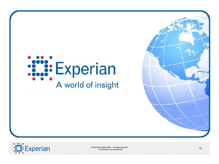 2007. © Experian Limited 2009. All rights reserved. Confidential and proprietary. 14