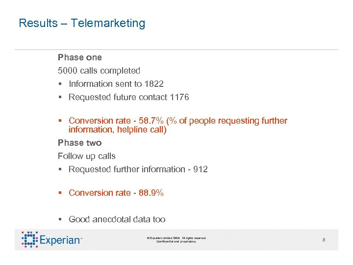 Results – Telemarketing Phase one 5000 calls completed § Information sent to 1822 §