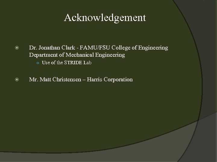 Acknowledgement Dr. Jonathan Clark - FAMU/FSU College of Engineering Department of Mechanical Engineering ○