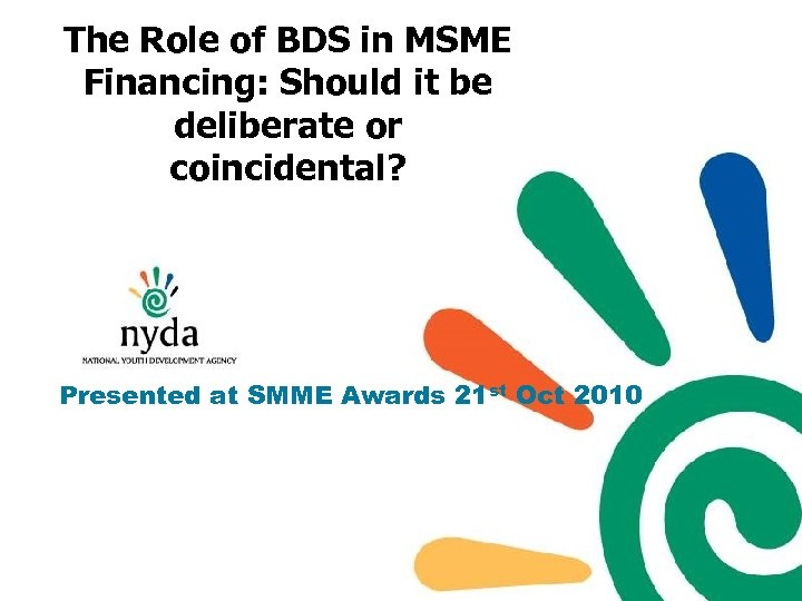 The Role of BDS in MSME Financing: Should it be deliberate or coincidental? Presented