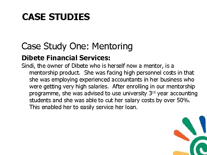 CASE STUDIES Case Study One: Mentoring Dibete Financial Services: Sindi, the owner of Dibete