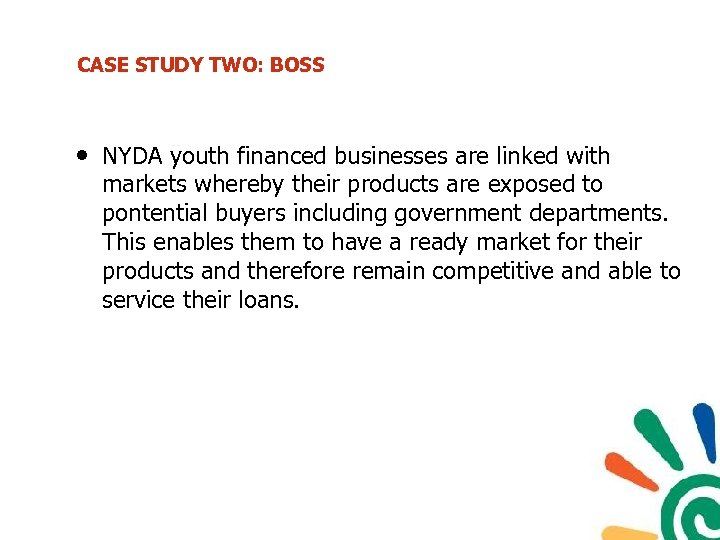 CASE STUDY TWO: BOSS • NYDA youth financed businesses are linked with markets whereby