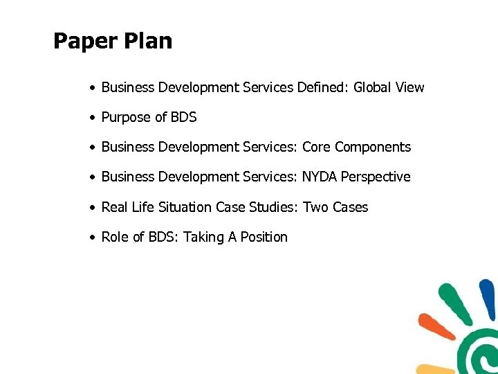 Paper Plan • Business Development Services Defined: Global View • Purpose of BDS •