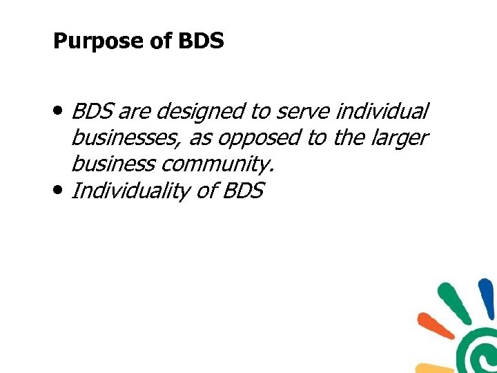 Purpose of BDS • BDS are designed to serve individual businesses, as opposed to