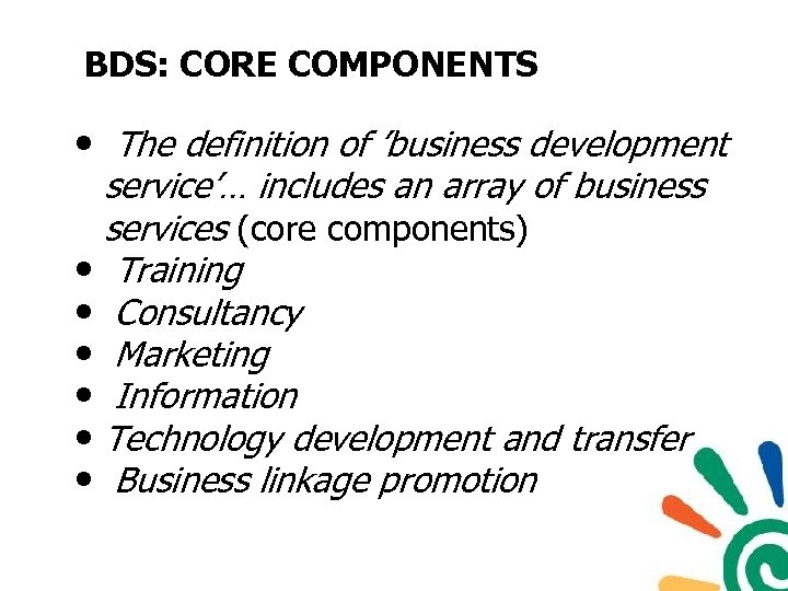 BDS: CORE COMPONENTS • The definition of 'business development service'… includes an array of