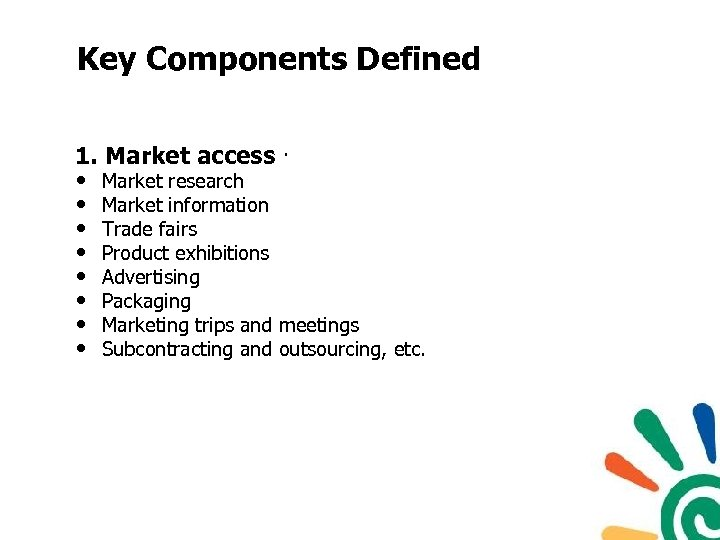 Key Components Defined 1. Market access · • Market research • Market information •