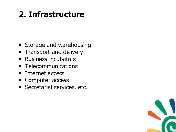 2. Infrastructure • • Storage and warehousing Transport and delivery Business incubators Telecommunications Internet