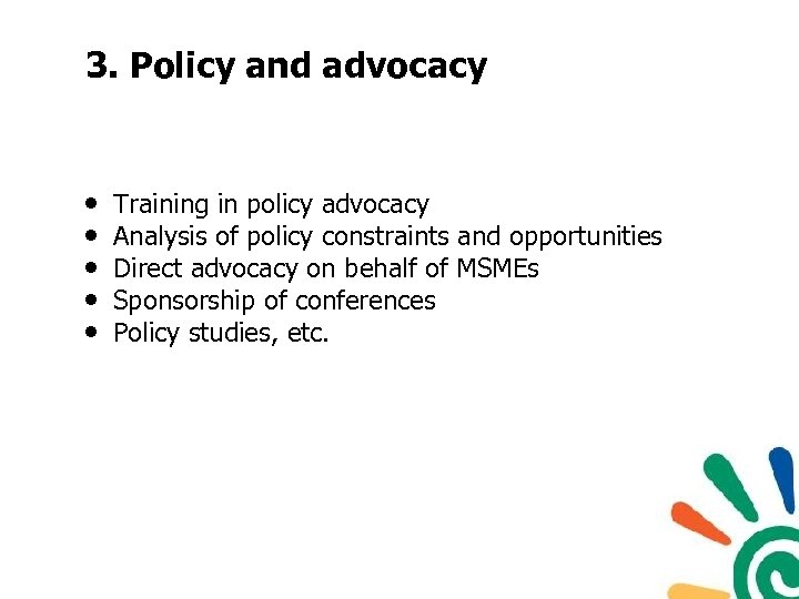 3. Policy and advocacy • • • Training in policy advocacy Analysis of policy
