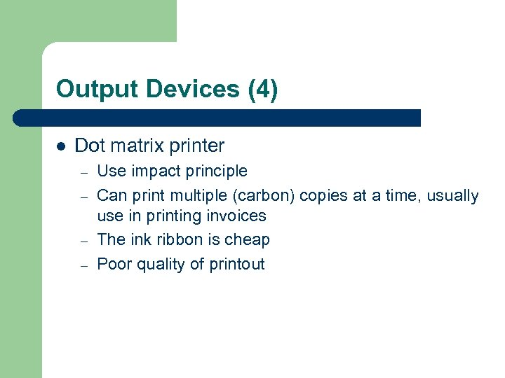 Output Devices (4) l Dot matrix printer – – Use impact principle Can print