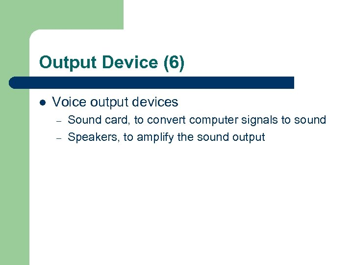 Output Device (6) l Voice output devices – – Sound card, to convert computer