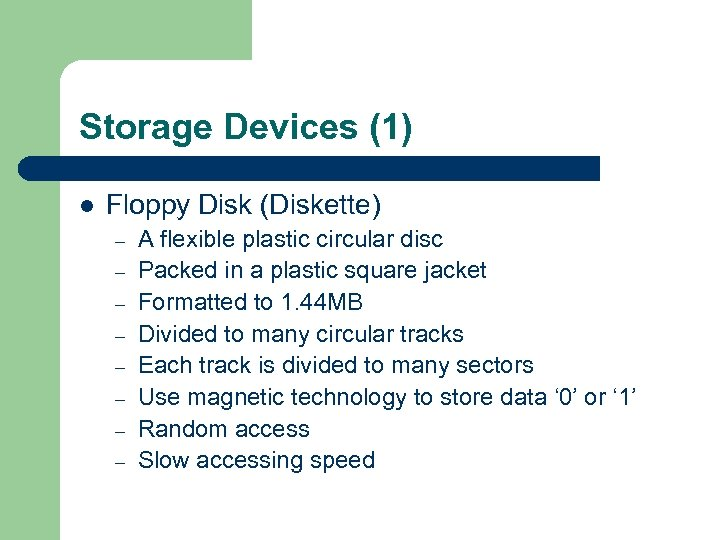 Storage Devices (1) l Floppy Disk (Diskette) – – – – A flexible plastic
