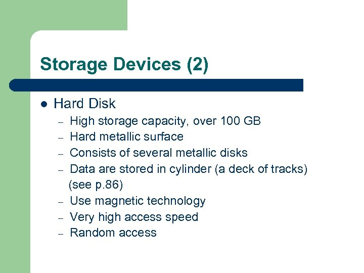 Storage Devices (2) l Hard Disk – – – – High storage capacity, over