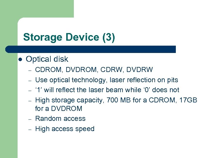 Storage Device (3) l Optical disk – – – CDROM, DVDROM, CDRW, DVDRW Use