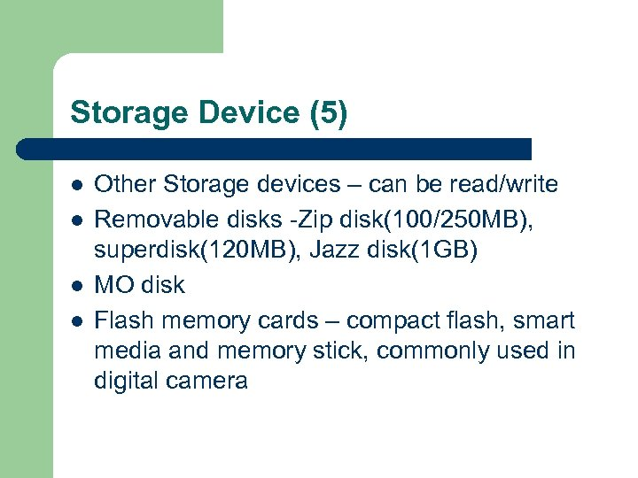 Storage Device (5) l l Other Storage devices – can be read/write Removable disks