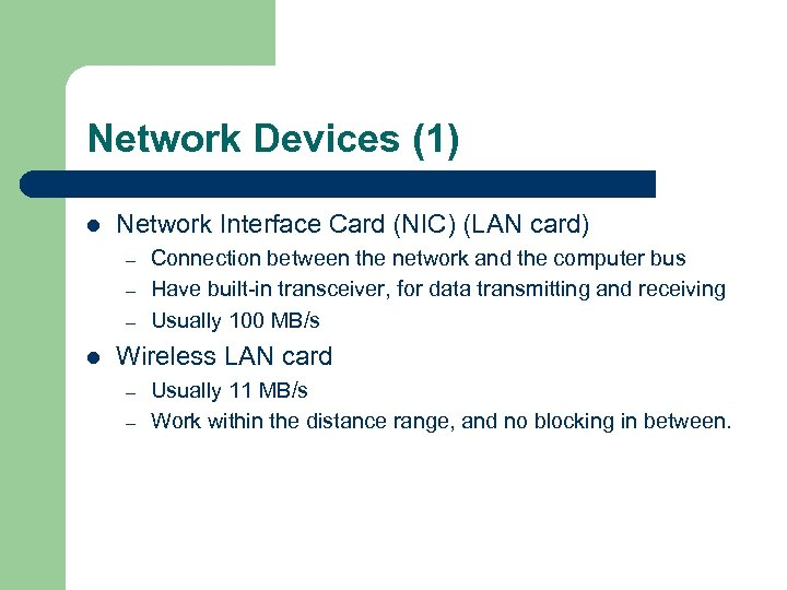 Network Devices (1) l Network Interface Card (NIC) (LAN card) – – – l