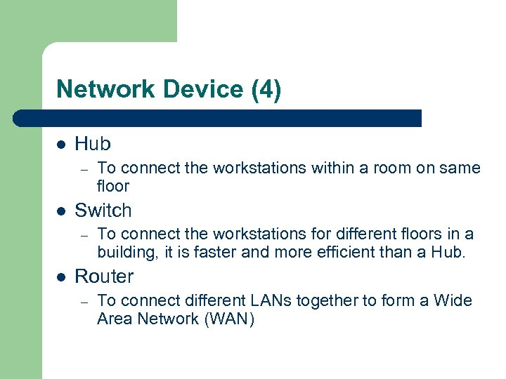 Network Device (4) l Hub – l Switch – l To connect the workstations