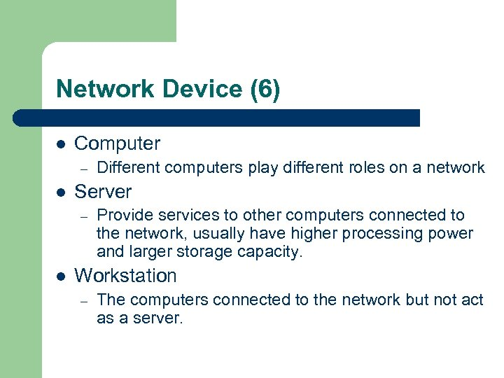 Network Device (6) l Computer – l Server – l Different computers play different