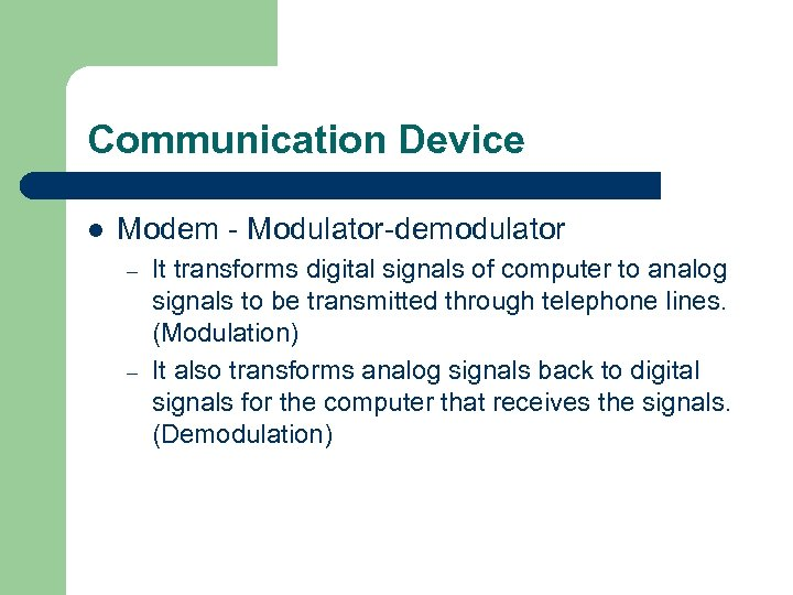Communication Device l Modem - Modulator-demodulator – – It transforms digital signals of computer