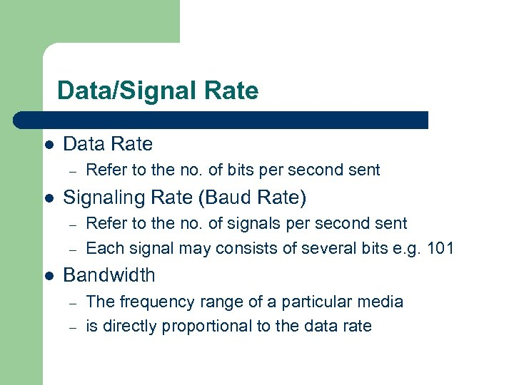 Data/Signal Rate l Data Rate – l Signaling Rate (Baud Rate) – – l