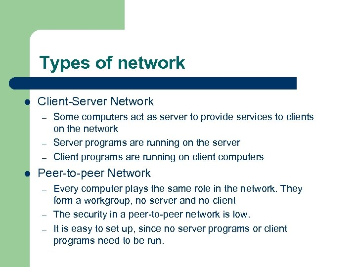 Types of network l Client-Server Network – – – l Some computers act as