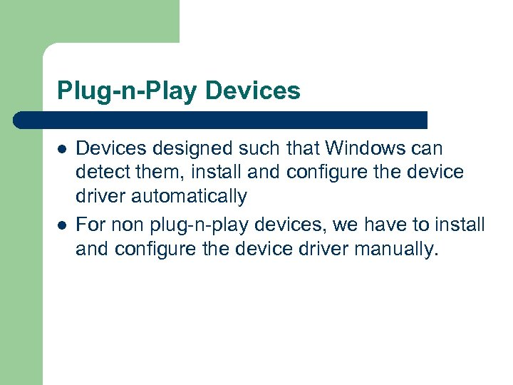 Plug-n-Play Devices l l Devices designed such that Windows can detect them, install and