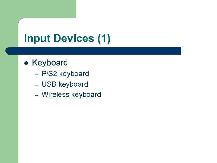 Input Devices (1) l Keyboard – – – P/S 2 keyboard USB keyboard Wireless
