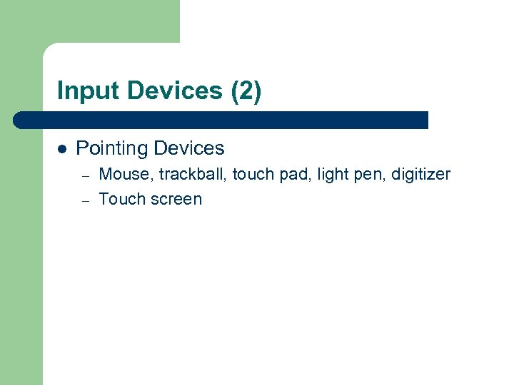 Input Devices (2) l Pointing Devices – – Mouse, trackball, touch pad, light pen,