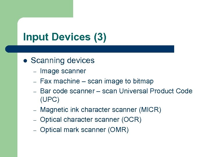 Input Devices (3) l Scanning devices – – – Image scanner Fax machine –