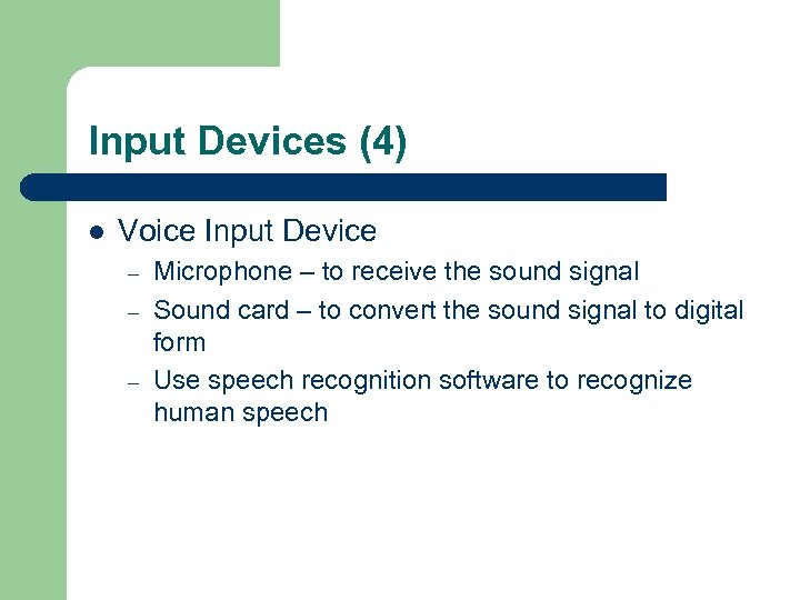 Input Devices (4) l Voice Input Device – – – Microphone – to receive