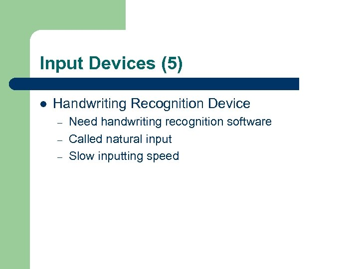Input Devices (5) l Handwriting Recognition Device – – – Need handwriting recognition software