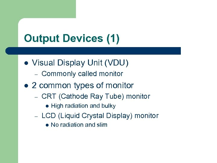 Output Devices (1) l Visual Display Unit (VDU) – l Commonly called monitor 2